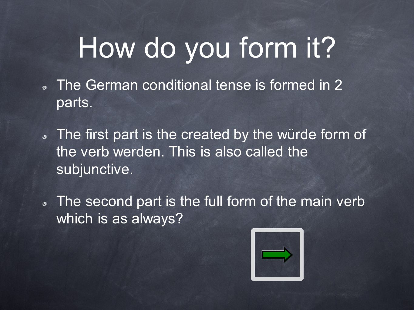 How do you form it? The German conditional tense is formed in 2 parts. The first part is the created by the würde form of the verb werden. This is als
