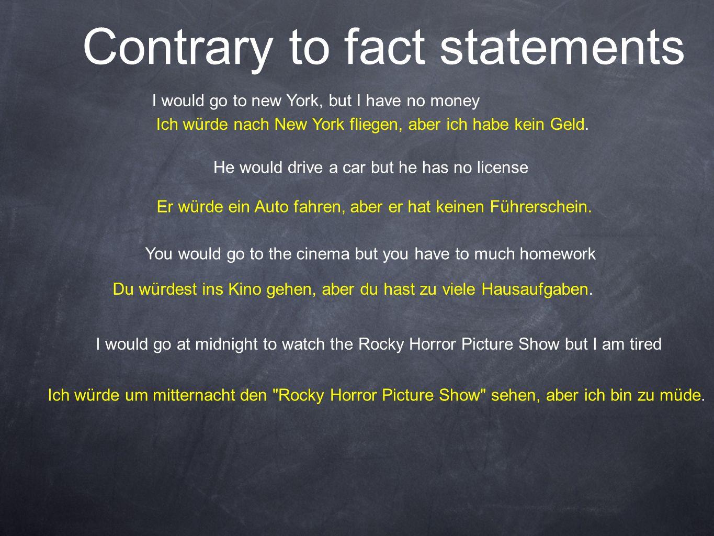 Contrary to fact statements Ich würde nach New York fliegen, aber ich habe kein Geld. Ich würde um mitternacht den