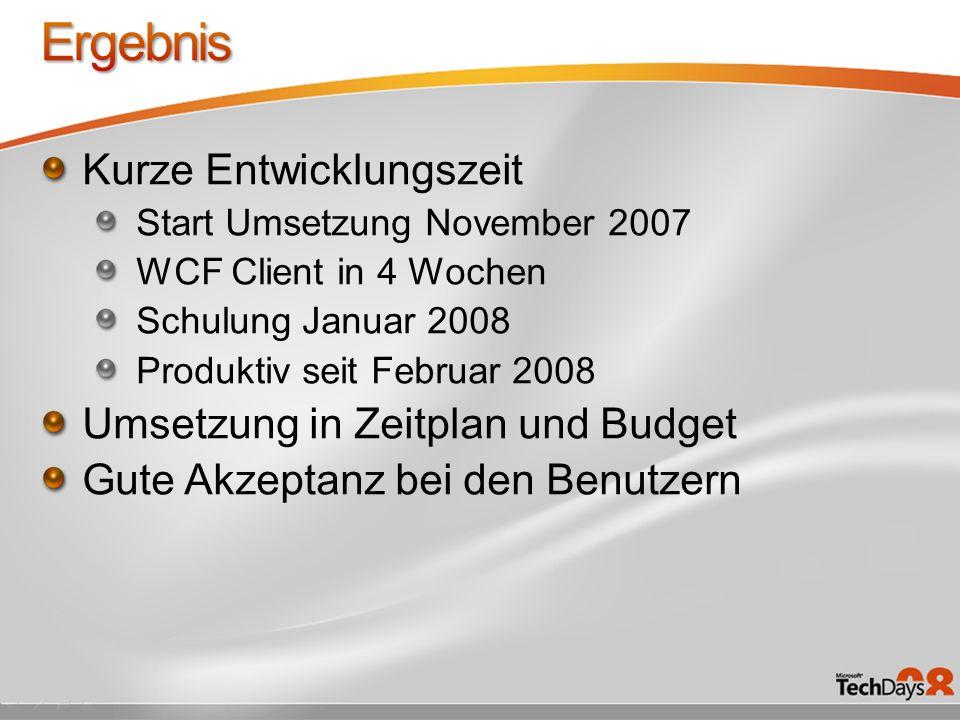 Kurze Entwicklungszeit Start Umsetzung November 2007 WCF Client in 4 Wochen Schulung Januar 2008 Produktiv seit Februar 2008 Umsetzung in Zeitplan und