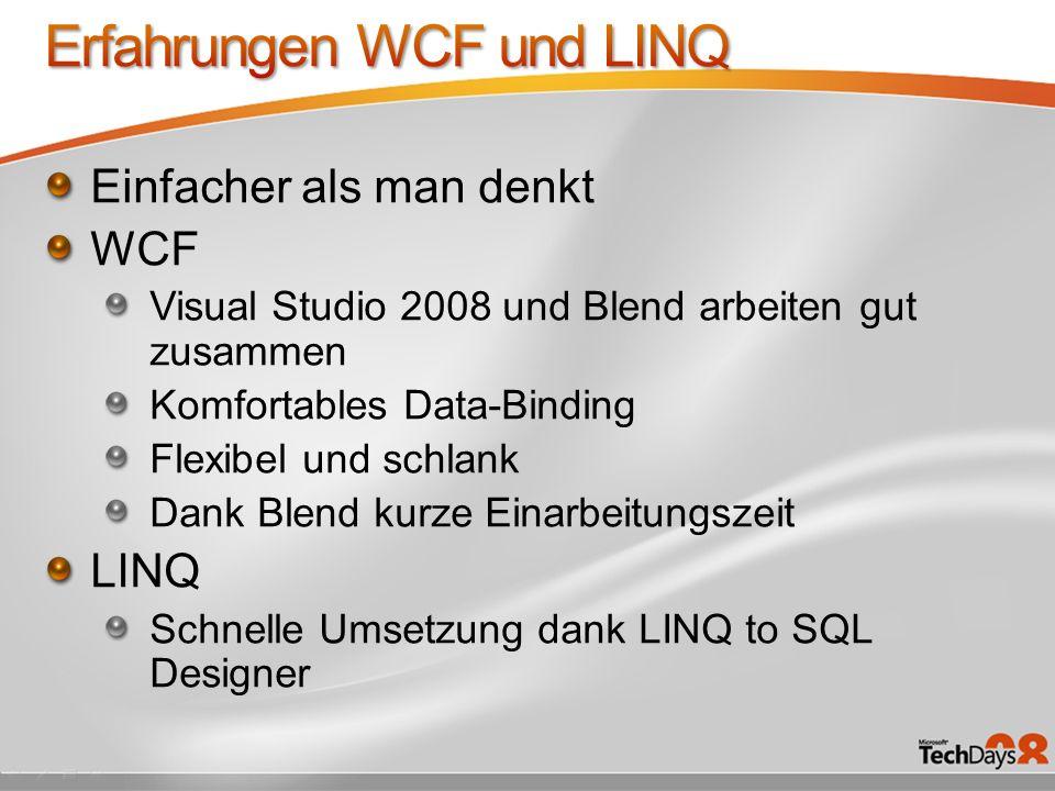 Einfacher als man denkt WCF Visual Studio 2008 und Blend arbeiten gut zusammen Komfortables Data-Binding Flexibel und schlank Dank Blend kurze Einarbe