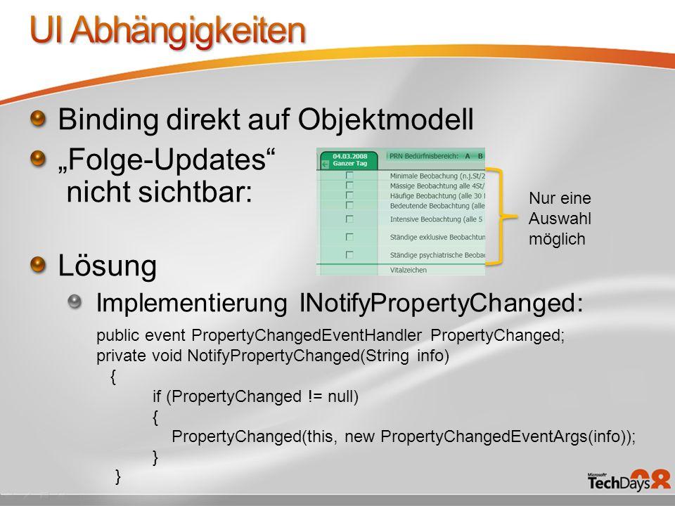 Binding direkt auf Objektmodell Folge-Updates nicht sichtbar: Lösung Implementierung INotifyPropertyChanged: Nur eine Auswahl möglich public event Pro