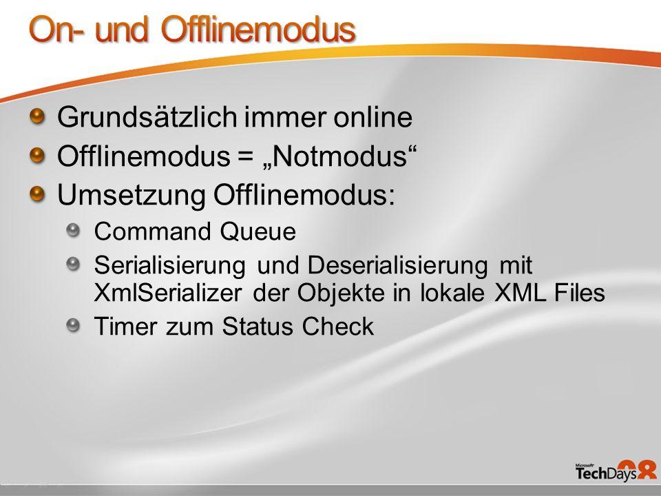 Grundsätzlich immer online Offlinemodus = Notmodus Umsetzung Offlinemodus: Command Queue Serialisierung und Deserialisierung mit XmlSerializer der Obj