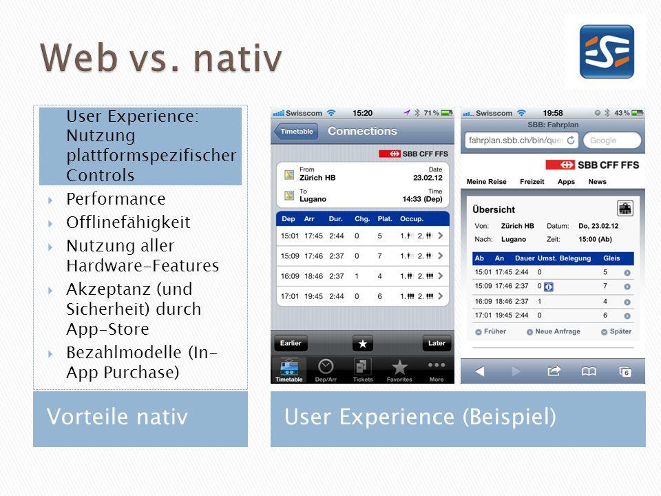 Vorteile nativ User Experience: Nutzung plattformspezifischer Controls Performance Offlinefähigkeit Nutzung aller Hardware-Features Akzeptanz (und Sic