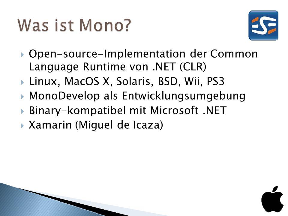 Open-source-Implementation der Common Language Runtime von.NET (CLR) Linux, MacOS X, Solaris, BSD, Wii, PS3 MonoDevelop als Entwicklungsumgebung Binar