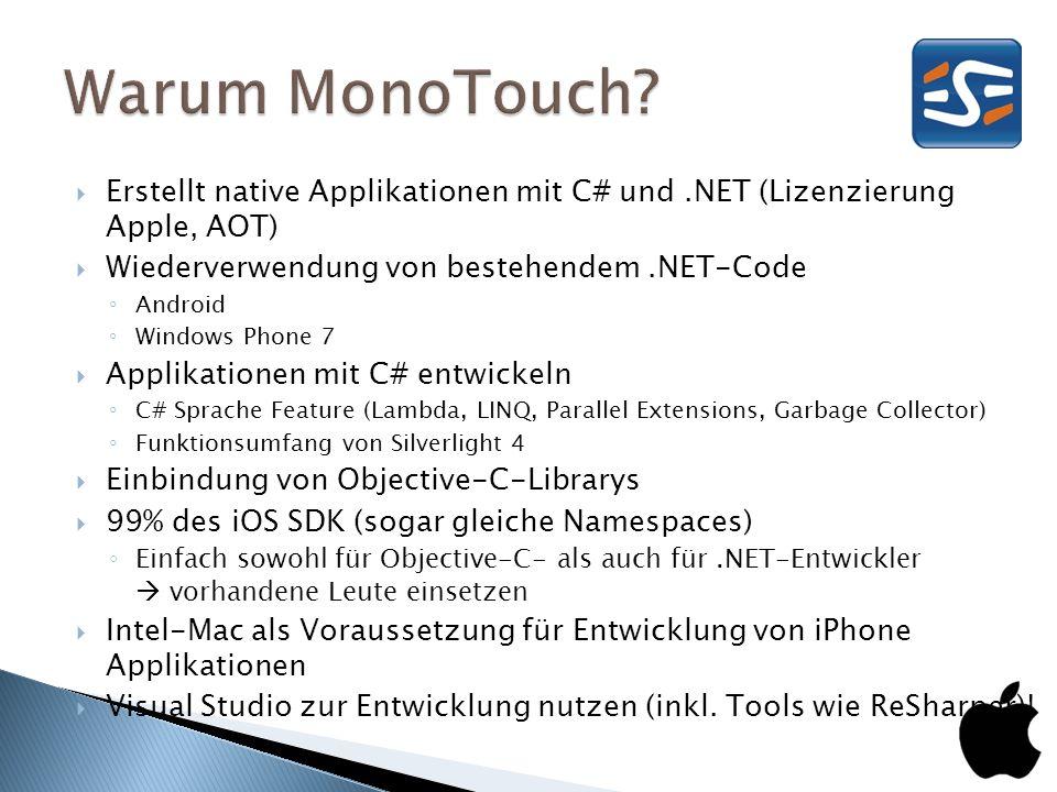 Erstellt native Applikationen mit C# und.NET (Lizenzierung Apple, AOT) Wiederverwendung von bestehendem.NET-Code Android Windows Phone 7 Applikationen