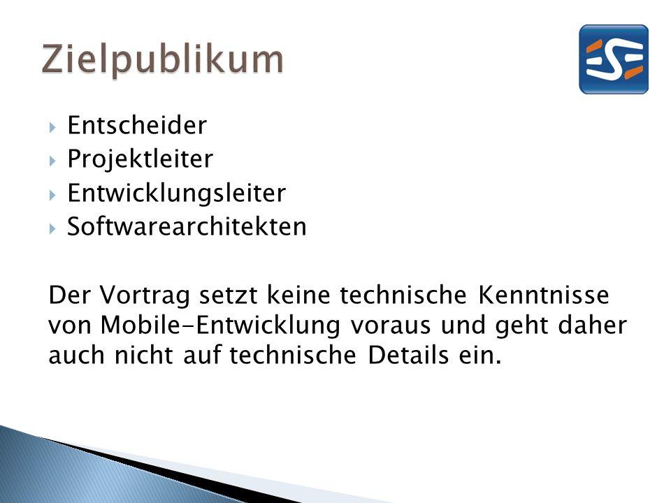 Entscheider Projektleiter Entwicklungsleiter Softwarearchitekten Der Vortrag setzt keine technische Kenntnisse von Mobile-Entwicklung voraus und geht