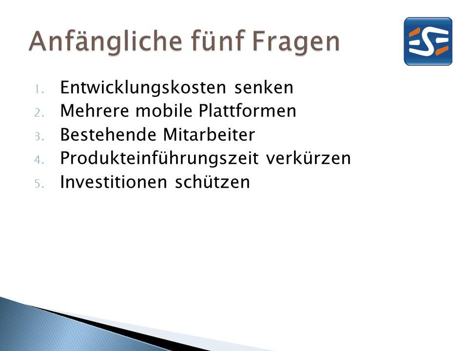 1. Entwicklungskosten senken 2. Mehrere mobile Plattformen 3. Bestehende Mitarbeiter 4. Produkteinführungszeit verkürzen 5. Investitionen schützen