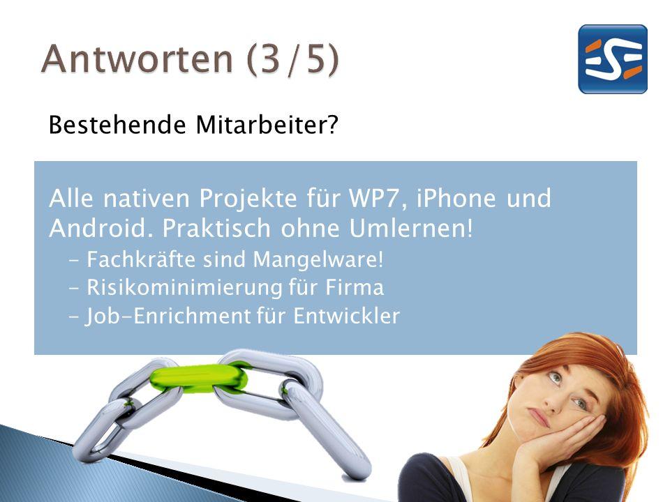 Bestehende Mitarbeiter? Alle nativen Projekte für WP7, iPhone und Android. Praktisch ohne Umlernen! - Fachkräfte sind Mangelware! - Risikominimierung