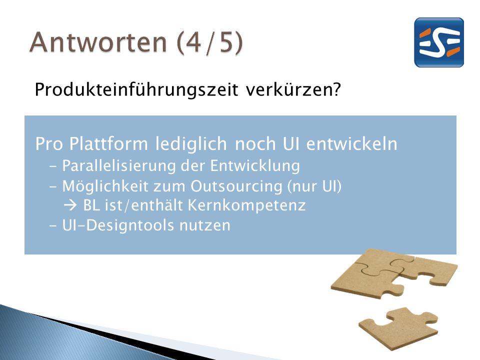 Produkteinführungszeit verkürzen? Pro Plattform lediglich noch UI entwickeln - Parallelisierung der Entwicklung - Möglichkeit zum Outsourcing (nur UI)