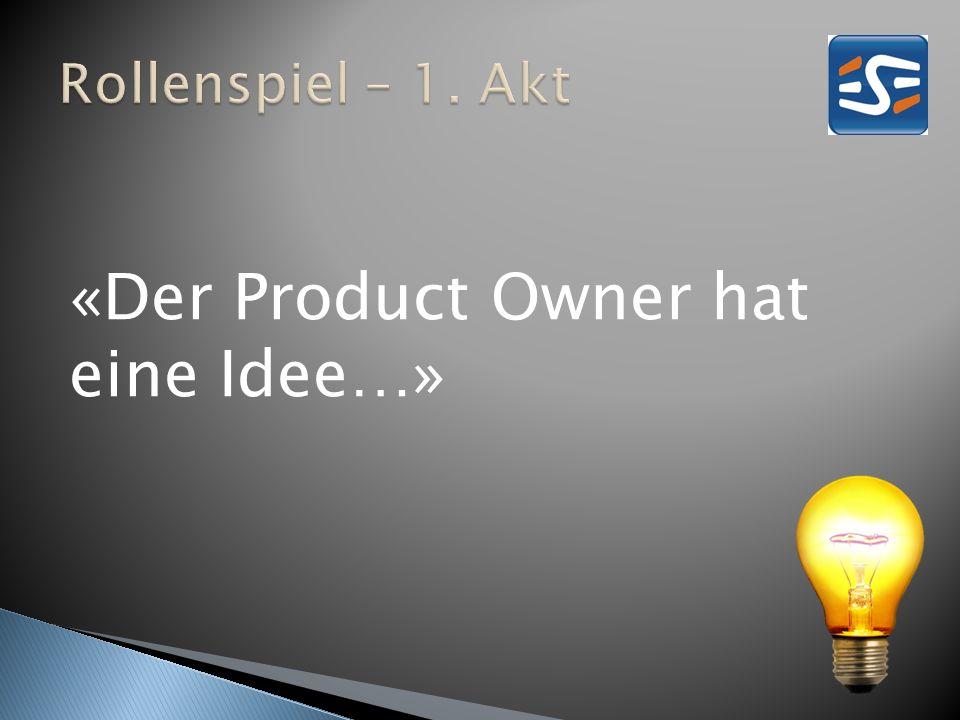 «Der Product Owner hat eine Idee…»