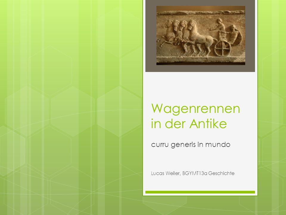 Wagenrennen in der Antike curru generis in mundo Lucas Weiler, BGYMT13a Geschichte
