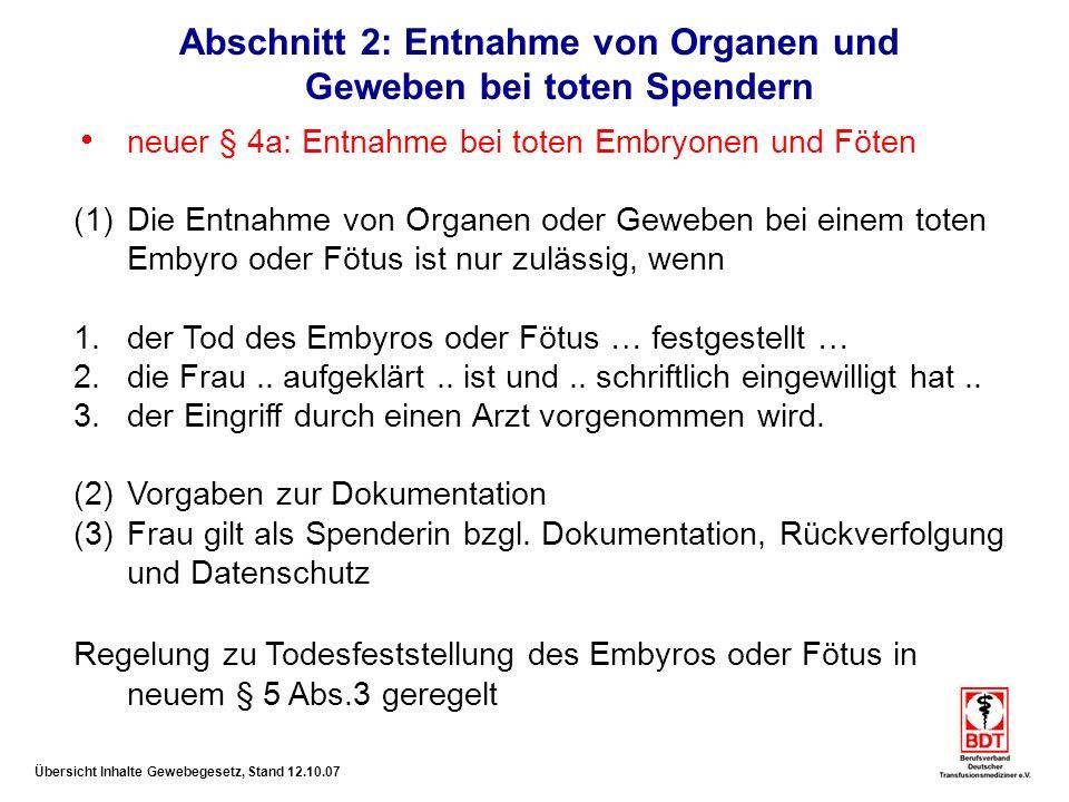 Übersicht Inhalte Gewebegesetz, Stand 12.10.07 Abschnitt 6: Verbotsvorschriften Neufassung § 17: Verbot des Organhandels Präzisierungen bzgl.