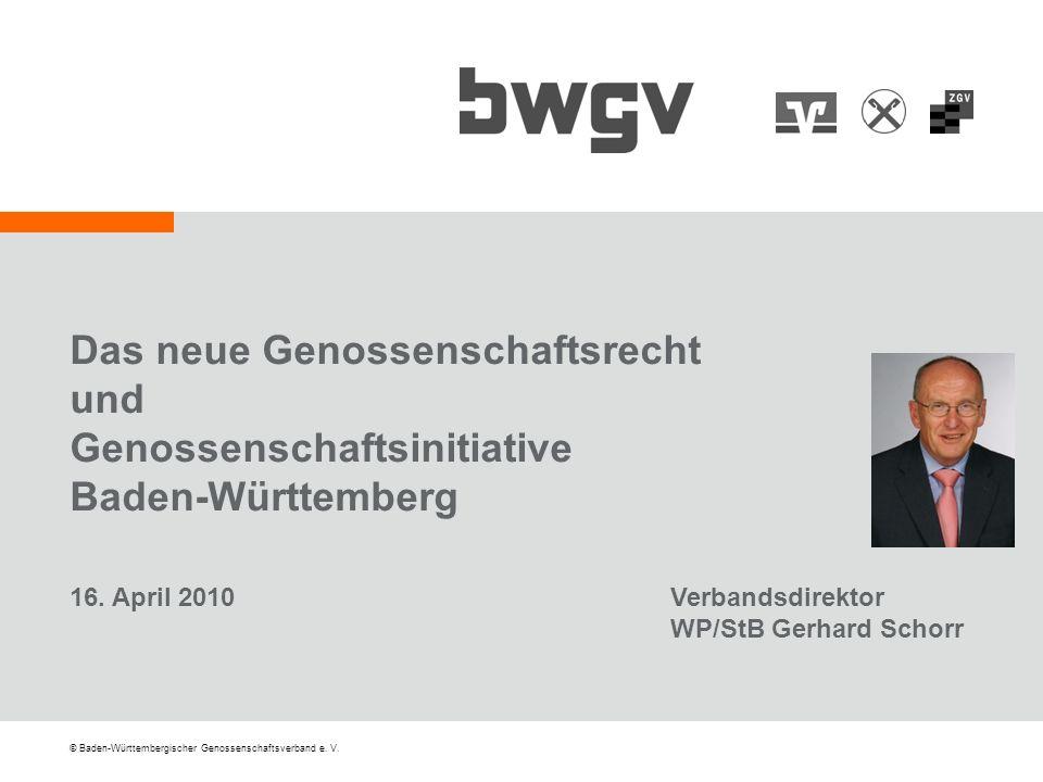 © Baden-Württembergischer Genossenschaftsverband e. V. Das neue Genossenschaftsrecht und Genossenschaftsinitiative Baden-Württemberg 16. April 2010Ver
