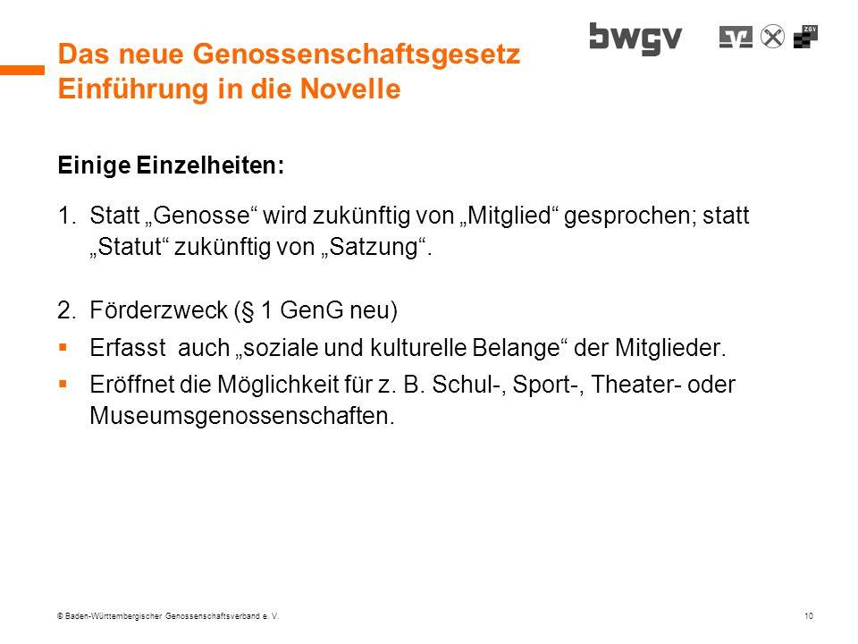 © Baden-Württembergischer Genossenschaftsverband e. V. 10 Das neue Genossenschaftsgesetz Einführung in die Novelle Einige Einzelheiten: 1.Statt Genoss