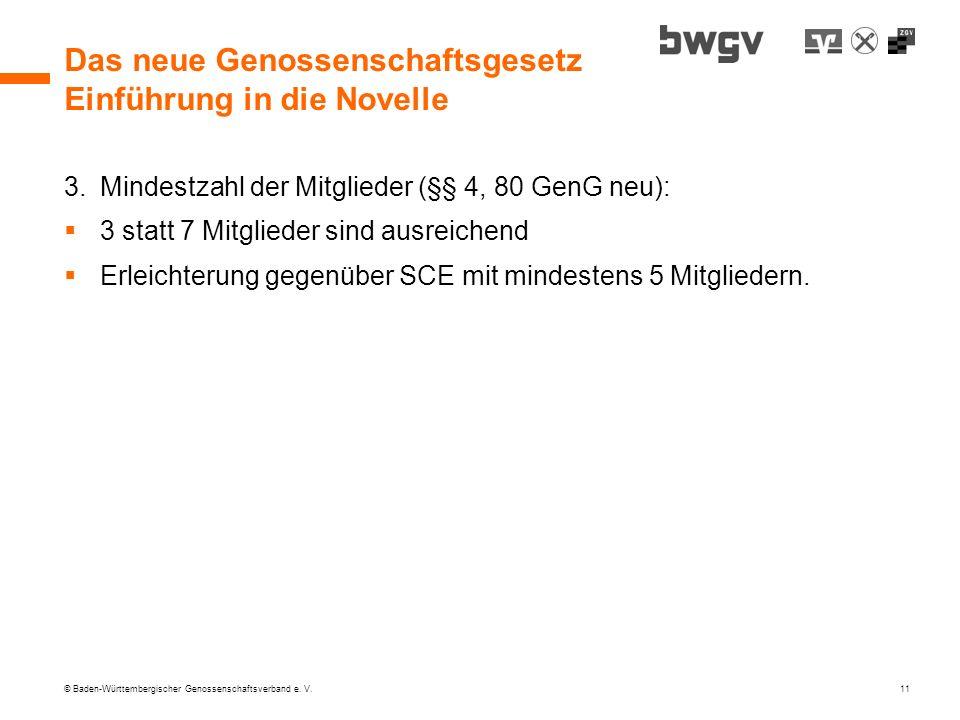 © Baden-Württembergischer Genossenschaftsverband e. V. 11 Das neue Genossenschaftsgesetz Einführung in die Novelle 3.Mindestzahl der Mitglieder (§§ 4,