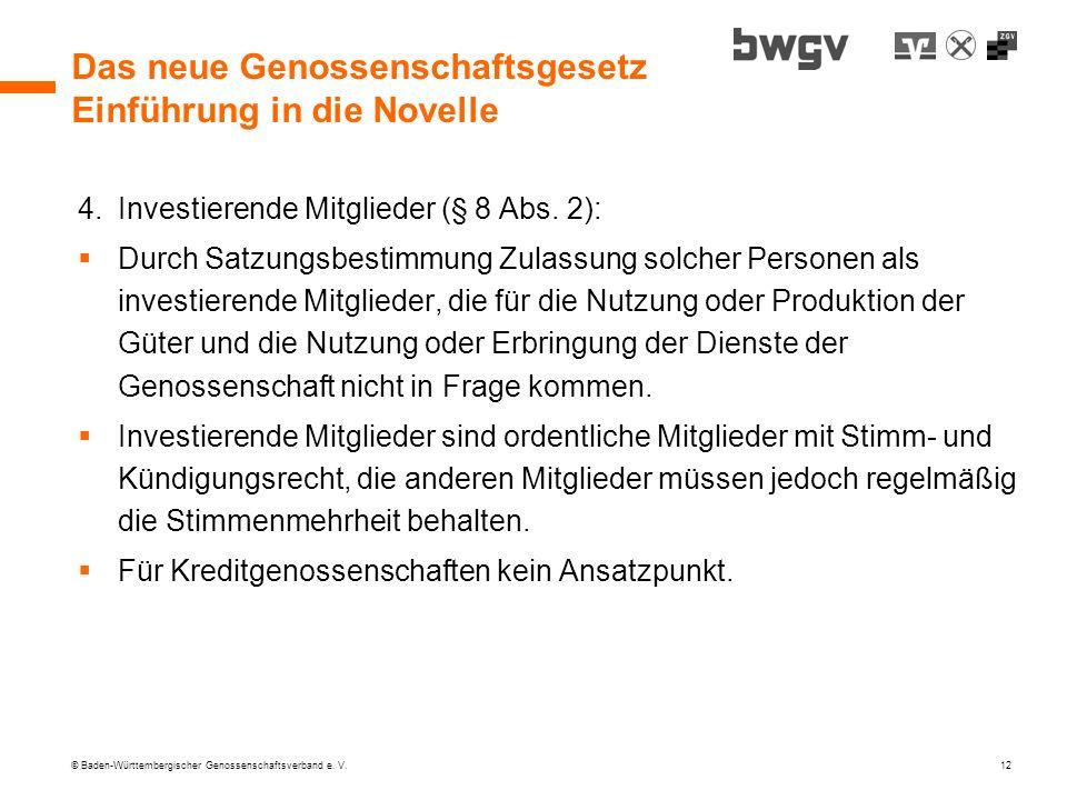 © Baden-Württembergischer Genossenschaftsverband e. V. 12 Das neue Genossenschaftsgesetz Einführung in die Novelle 4.Investierende Mitglieder (§ 8 Abs
