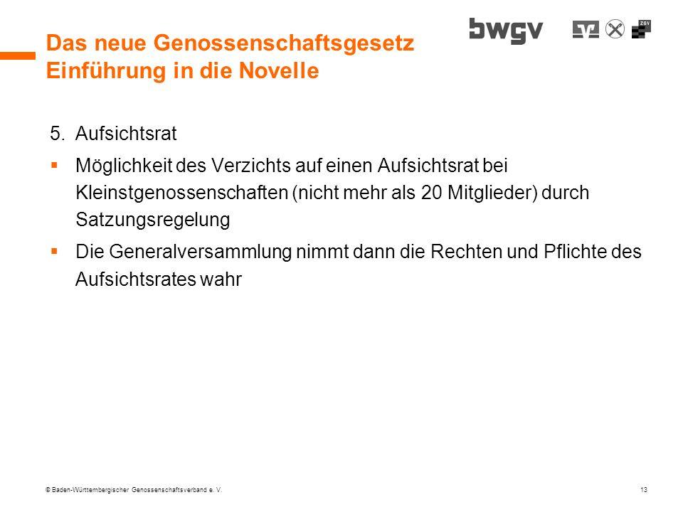 © Baden-Württembergischer Genossenschaftsverband e. V. 13 Das neue Genossenschaftsgesetz Einführung in die Novelle 5.Aufsichtsrat Möglichkeit des Verz