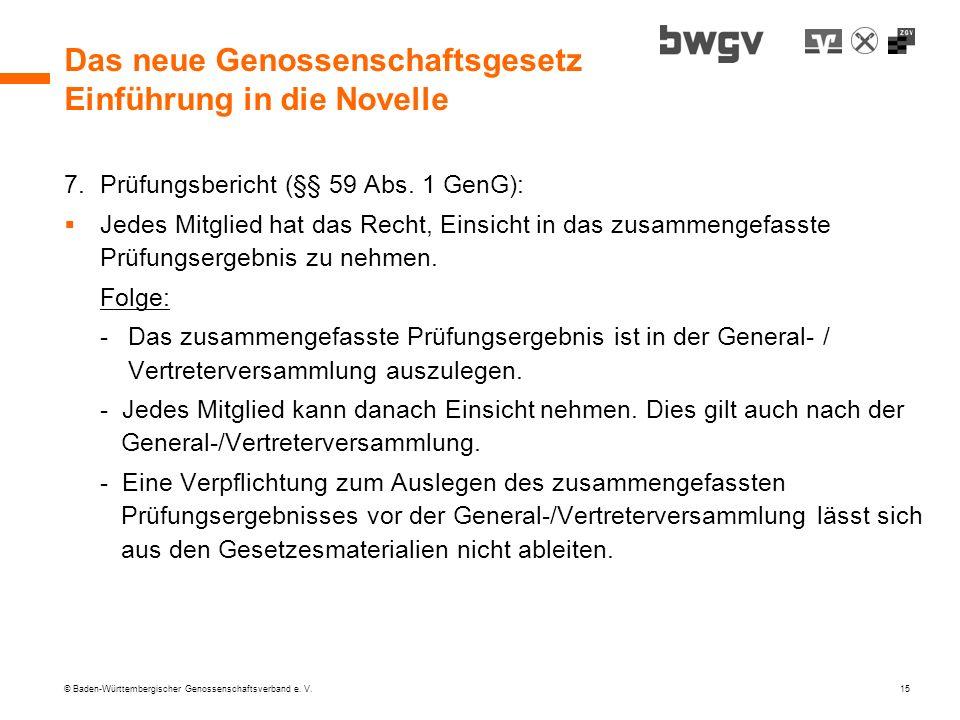 © Baden-Württembergischer Genossenschaftsverband e. V. 15 Das neue Genossenschaftsgesetz Einführung in die Novelle 7.Prüfungsbericht (§§ 59 Abs. 1 Gen