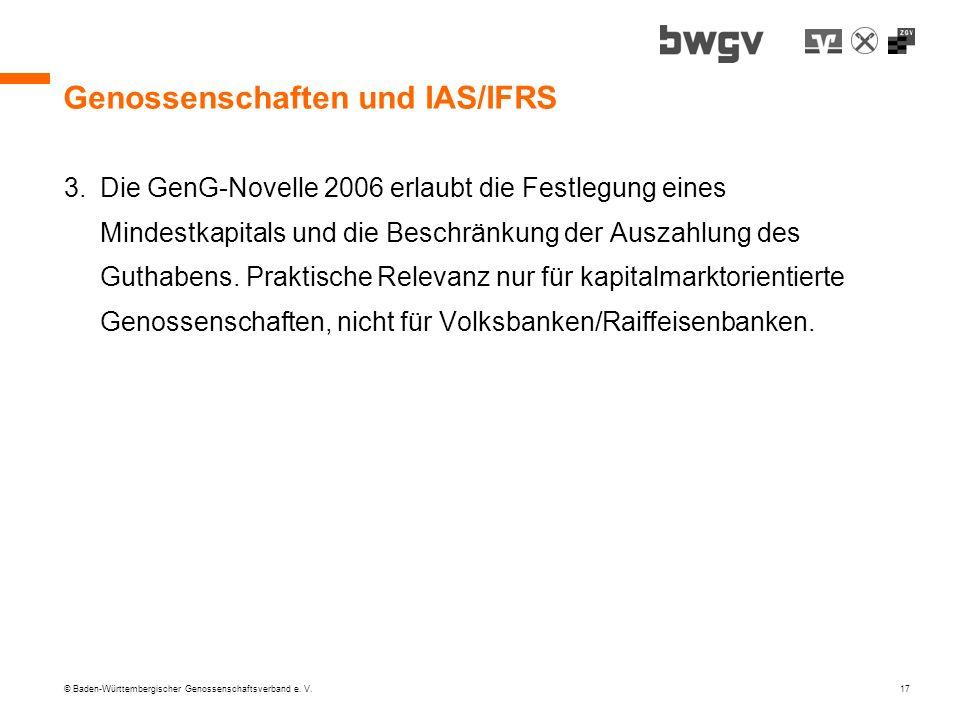 © Baden-Württembergischer Genossenschaftsverband e. V. 17 Genossenschaften und IAS/IFRS 3.Die GenG-Novelle 2006 erlaubt die Festlegung eines Mindestka