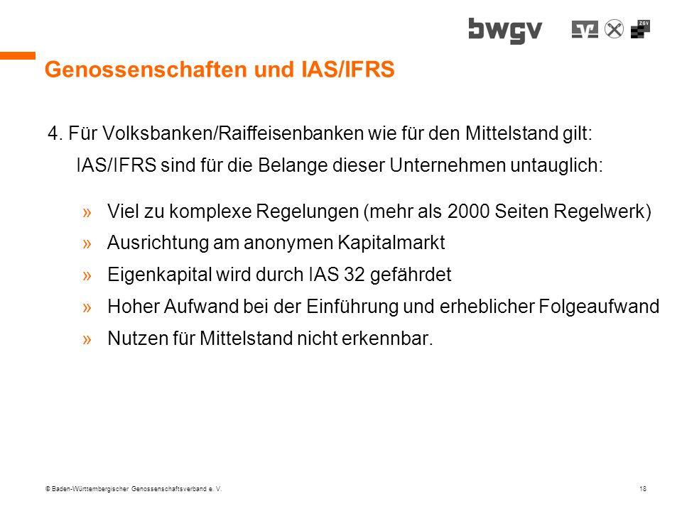 © Baden-Württembergischer Genossenschaftsverband e. V. 18 Genossenschaften und IAS/IFRS 4. Für Volksbanken/Raiffeisenbanken wie für den Mittelstand gi