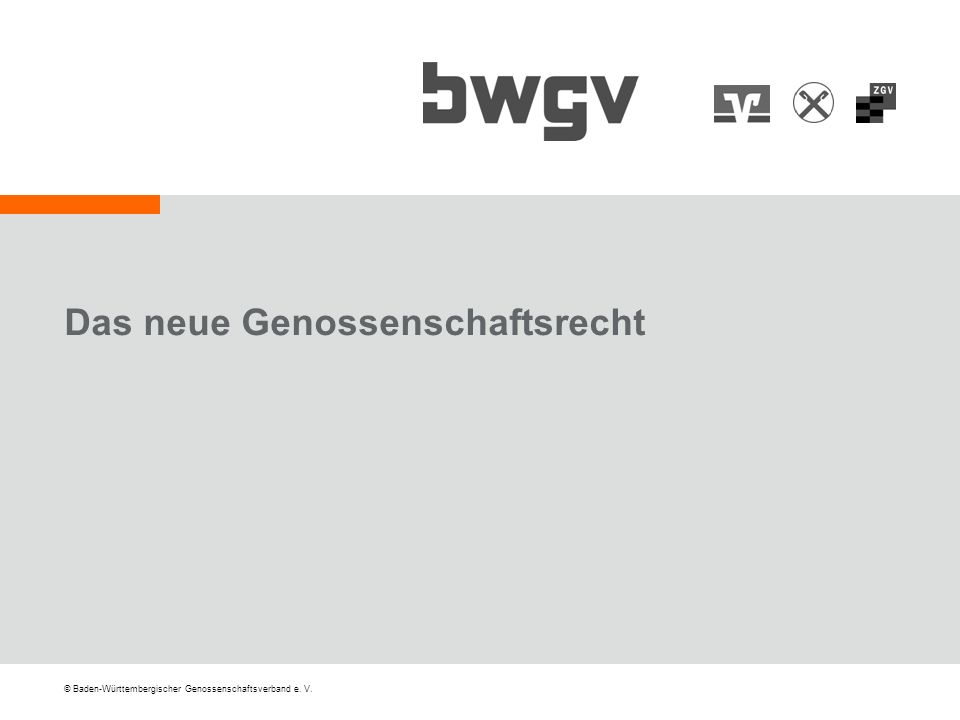 © Baden-Württembergischer Genossenschaftsverband e. V. Das neue Genossenschaftsrecht