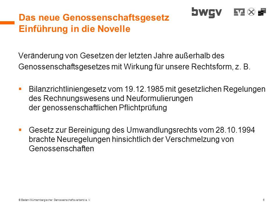 © Baden-Württembergischer Genossenschaftsverband e. V. 6 Das neue Genossenschaftsgesetz Einführung in die Novelle Veränderung von Gesetzen der letzten