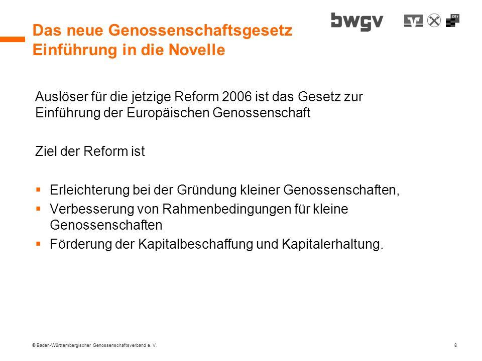 © Baden-Württembergischer Genossenschaftsverband e. V. 8 Das neue Genossenschaftsgesetz Einführung in die Novelle Auslöser für die jetzige Reform 2006