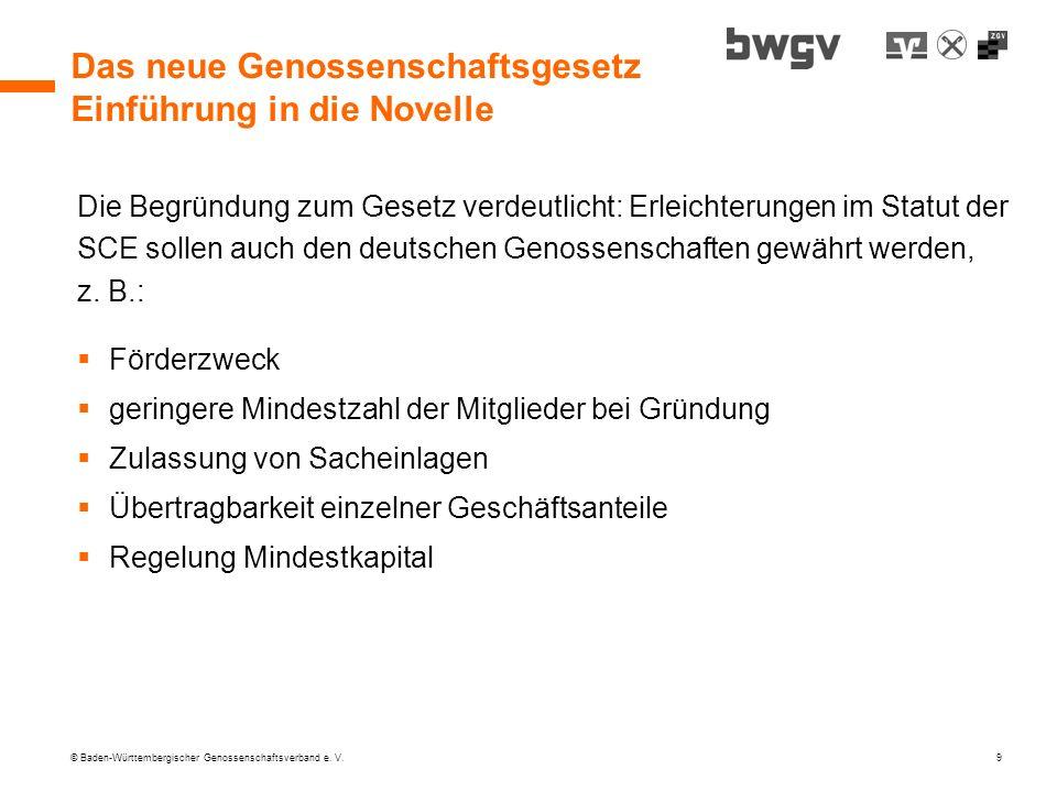 © Baden-Württembergischer Genossenschaftsverband e. V. 9 Das neue Genossenschaftsgesetz Einführung in die Novelle Die Begründung zum Gesetz verdeutlic