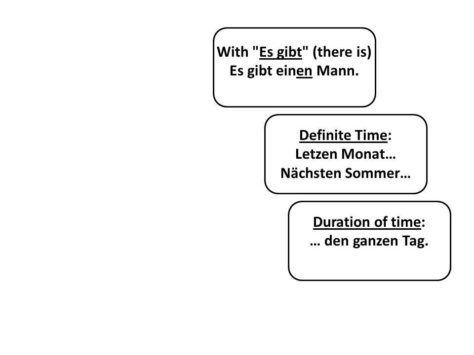 Definite Time: Letzen Monat… Nächsten Sommer… Duration of time: … den ganzen Tag. With
