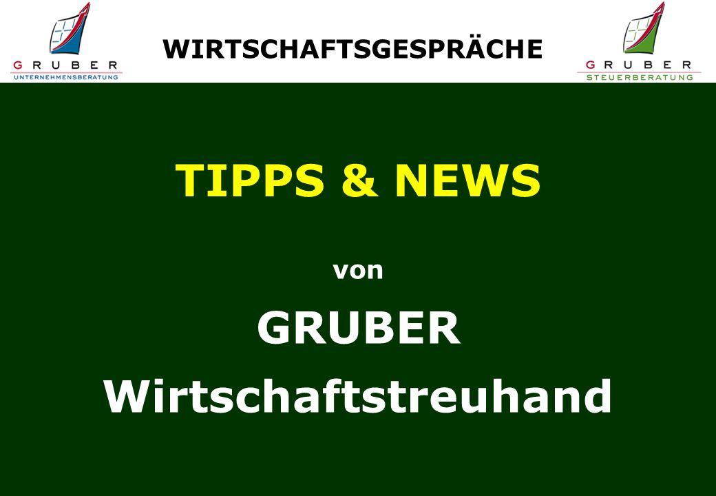 TIPPS & NEWS von GRUBER Wirtschaftstreuhand WIRTSCHAFTSGESPRÄCHE