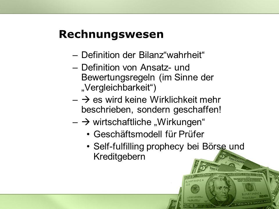 Rechnungswesen –Definition der Bilanzwahrheit –Definition von Ansatz- und Bewertungsregeln (im Sinne der Vergleichbarkeit) – es wird keine Wirklichkeit mehr beschrieben, sondern geschaffen.