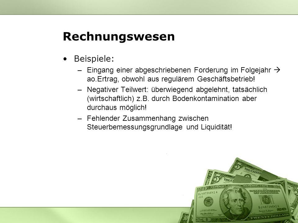 Rechnungswesen Beispiele: –Eingang einer abgeschriebenen Forderung im Folgejahr ao.Ertrag, obwohl aus regulärem Geschäftsbetrieb.