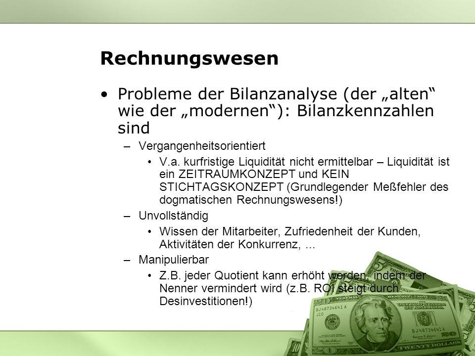 Rechnungswesen Probleme der Bilanzanalyse (der alten wie der modernen): Bilanzkennzahlen sind –Vergangenheitsorientiert V.a.
