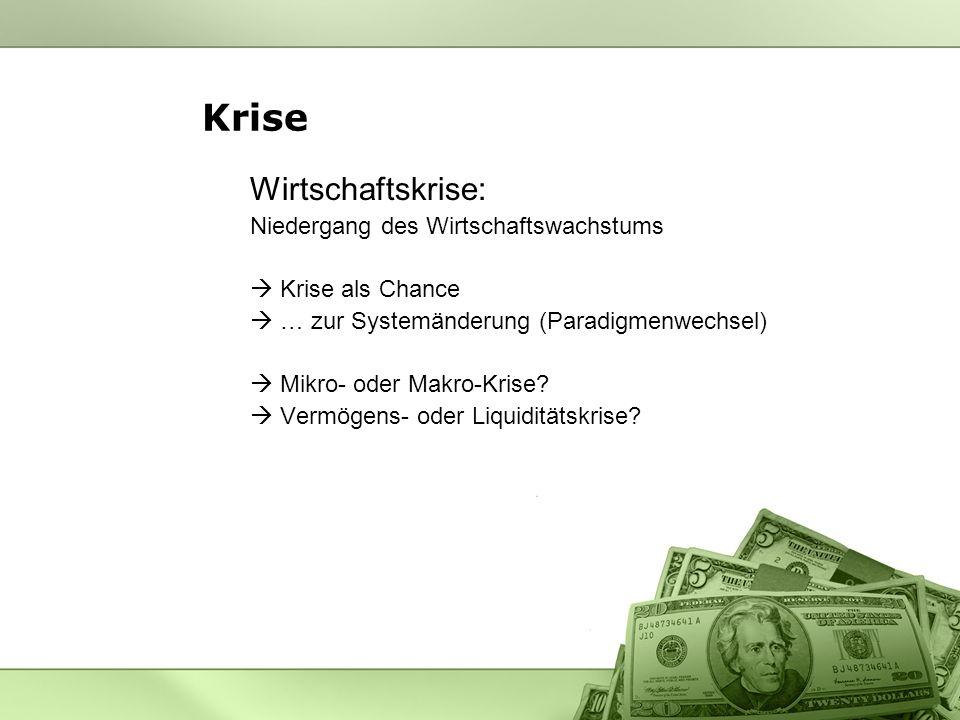 Krise Wirtschaftskrise: Niedergang des Wirtschaftswachstums Krise als Chance … zur Systemänderung (Paradigmenwechsel) Mikro- oder Makro-Krise.