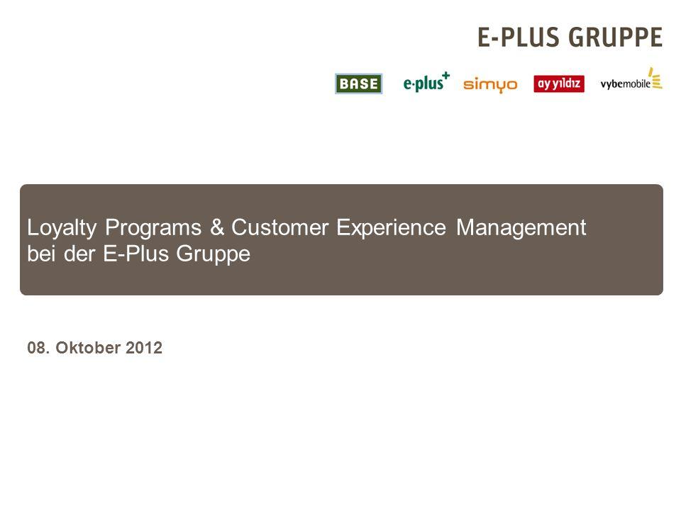 Customer Experience Management Loyalty Programs der Marken BASE & E-Plus In dieser Organisationsform nehmen wir die Herausforderung an Seite 12 CRM & Online Marketing Loyalty & Customer Experience….