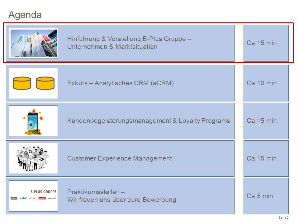 Agenda Seite 2 Praktikumsstellen – Wir freuen uns über eure Bewerbung Ca.5 min. Hinführung & Vorstellung E-Plus Gruppe – Unternehmen & Marktsituation