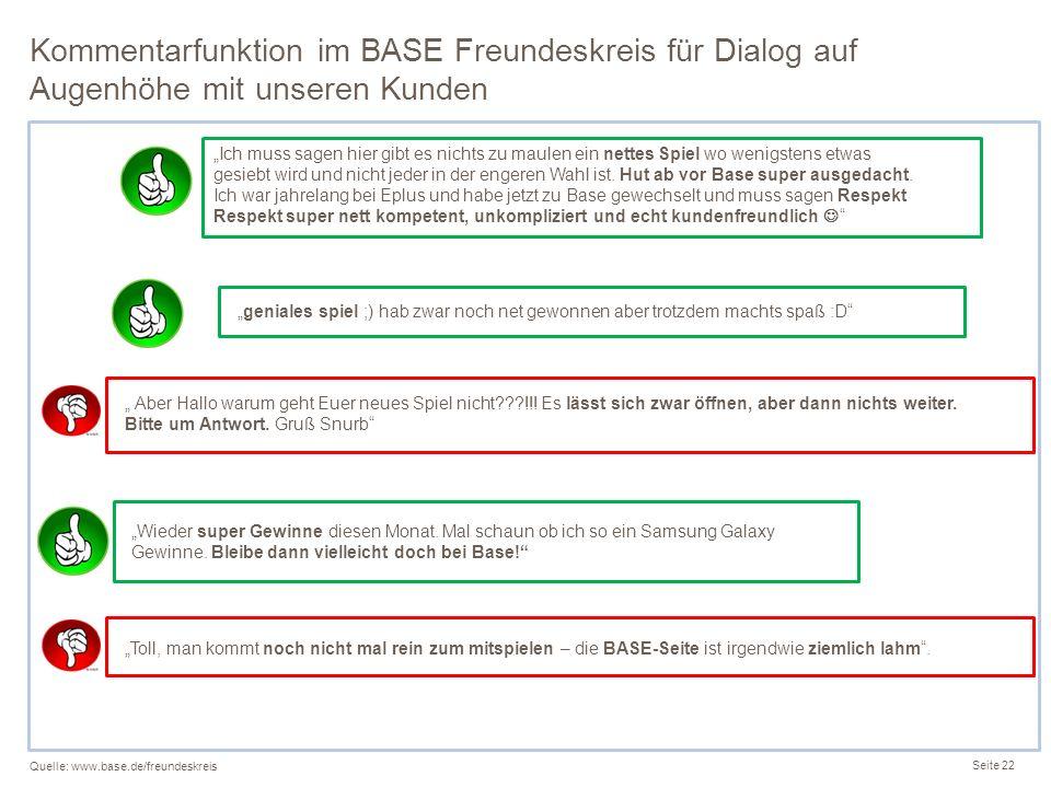 Kommentarfunktion im BASE Freundeskreis für Dialog auf Augenhöhe mit unseren Kunden Seite 22 Quelle: www.base.de/freundeskreis geniales spiel ;) hab z