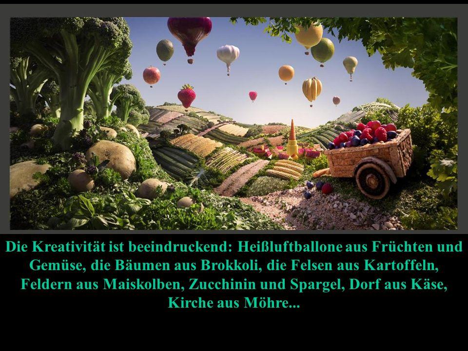 Die Kreativität ist beeindruckend: Heißluftballone aus Früchten und Gemüse, die Bäumen aus Brokkoli, die Felsen aus Kartoffeln, Feldern aus Maiskolben, Zucchinin und Spargel, Dorf aus Käse, Kirche aus Möhre...