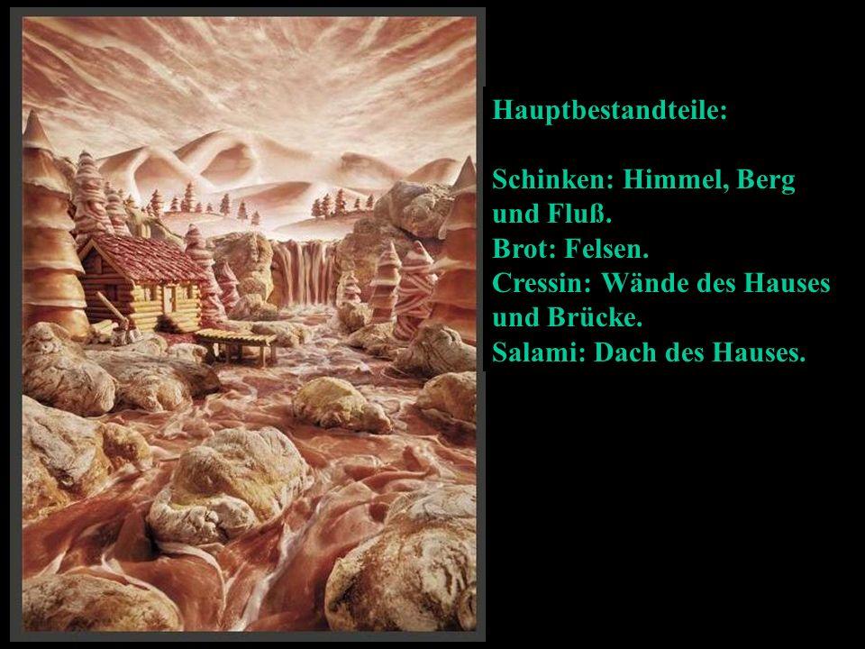 Hauptbestandteile: Schinken: Himmel, Berg und Fluß.
