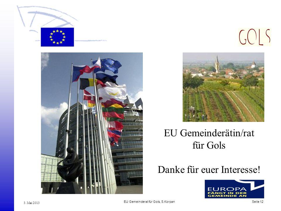 EU Gemeinderat für Gols, S.Korpan Seite 12 3. Mai 2013 EU Gemeinderätin/rat für Gols Danke für euer Interesse!