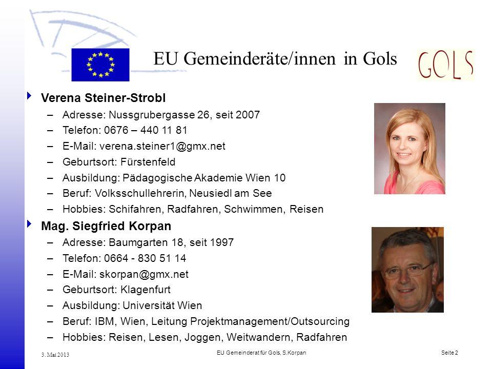EU Gemeinderat für Gols, S.Korpan Seite 2 3. Mai 2013 EU Gemeinderäte/innen in Gols Verena Steiner-Strobl –Adresse: Nussgrubergasse 26, seit 2007 –Tel