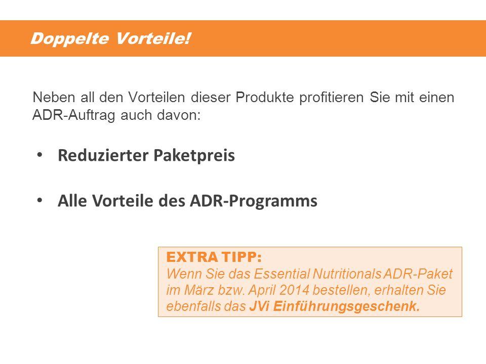 Doppelte Vorteile! Neben all den Vorteilen dieser Produkte profitieren Sie mit einen ADR-Auftrag auch davon: EXTRA TIPP: Wenn Sie das Essential Nutrit