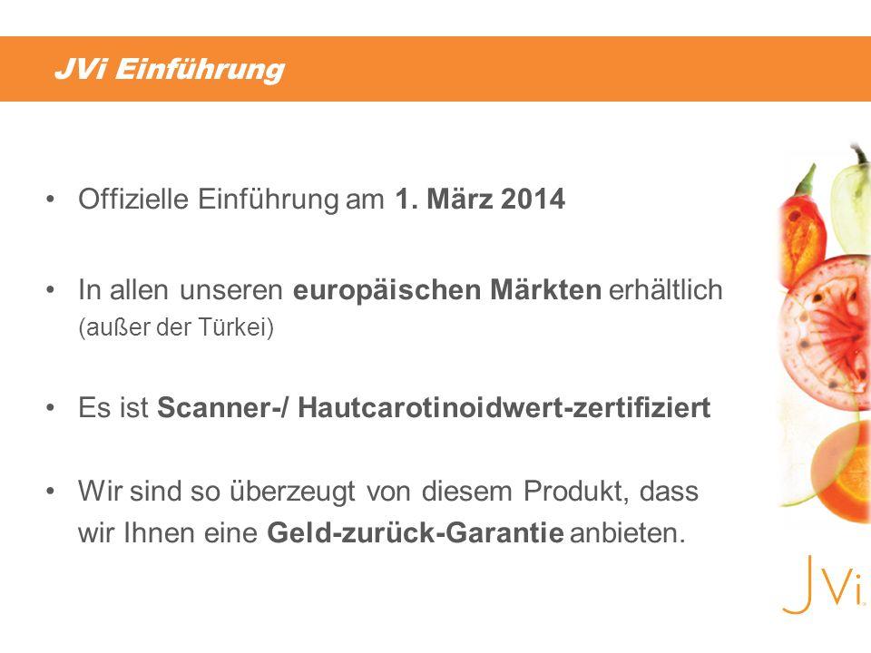 JVi Einführung Offizielle Einführung am 1. März 2014 In allen unseren europäischen Märkten erhältlich (außer der Türkei) Es ist Scanner-/ Hautcarotino