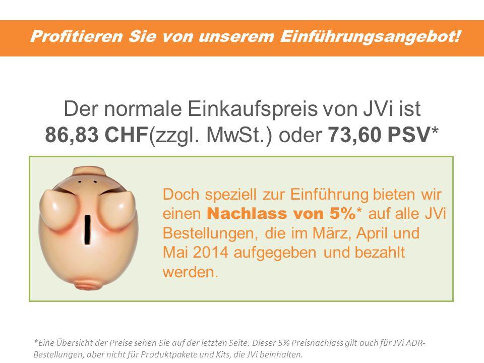 Profitieren Sie von unserem Einführungsangebot! Der normale Einkaufspreis von JVi ist 86,83 CHF(zzgl. MwSt.) oder 73,60 PSV* Doch speziell zur Einführ