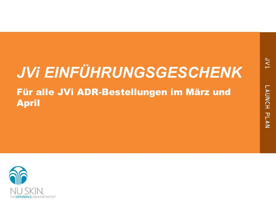 JVi LAUNCH PLAN JVi EINFÜHRUNGSGESCHENK Für alle JVi ADR-Bestellungen im März und April