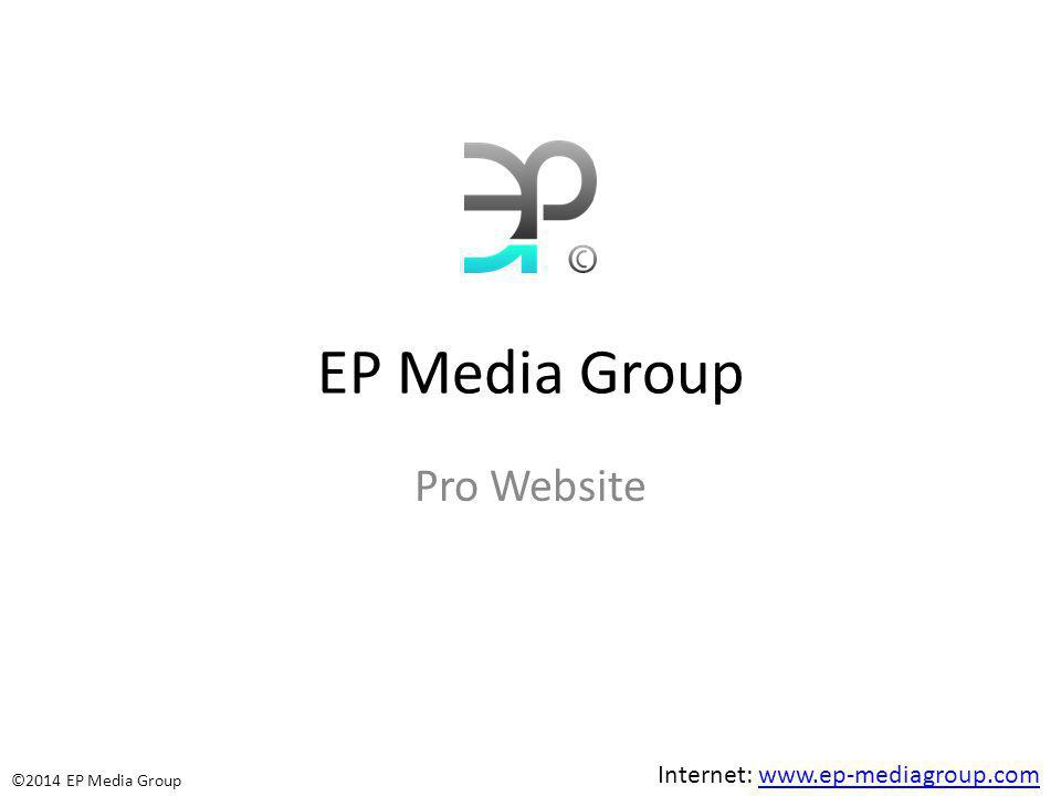 EP Media Group Pro Website Internet: www.ep-mediagroup.comwww.ep-mediagroup.com ©2014 EP Media Group