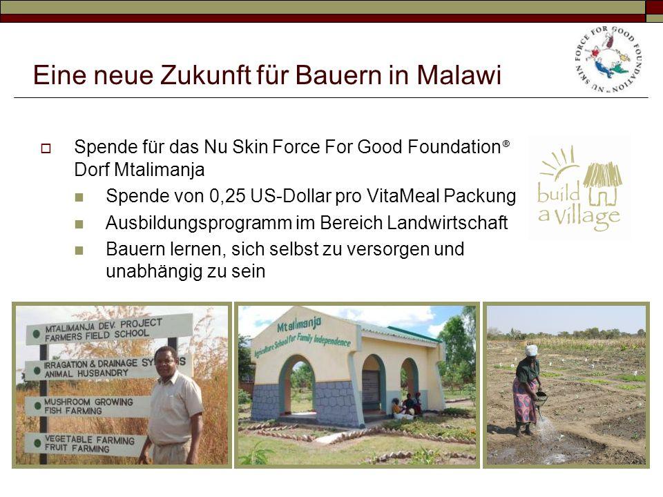 Eine neue Zukunft für Bauern in Malawi Spende für das Nu Skin Force For Good Foundation ® Dorf Mtalimanja Spende von 0,25 US-Dollar pro VitaMeal Packung Ausbildungsprogramm im Bereich Landwirtschaft Bauern lernen, sich selbst zu versorgen und unabhängig zu sein