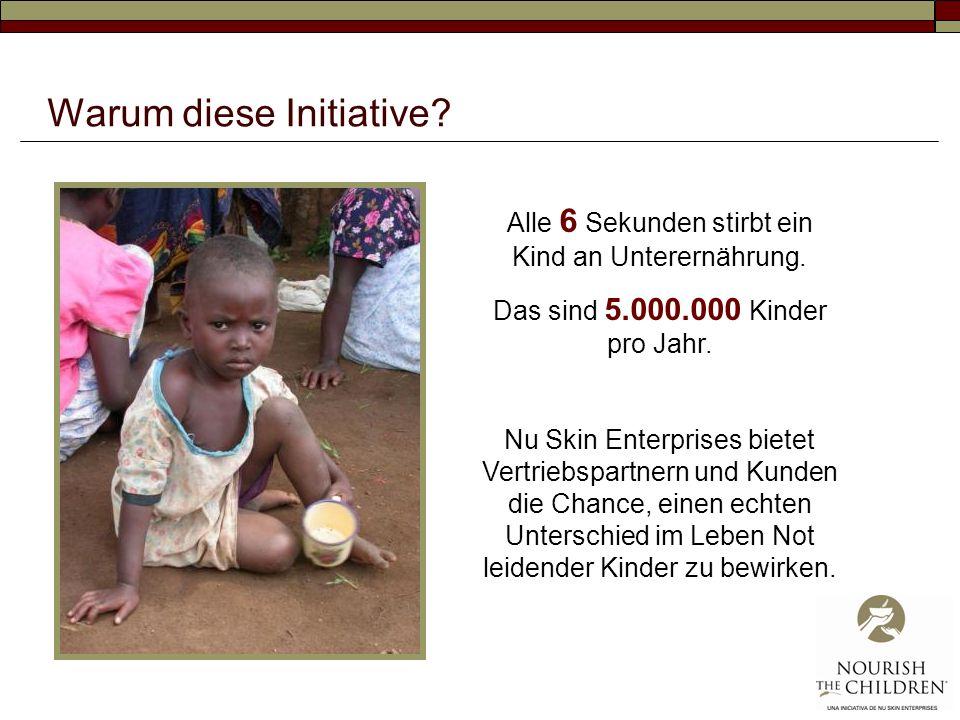 Warum diese Initiative? Alle 6 Sekunden stirbt ein Kind an Unterernährung. Das sind 5.000.000 Kinder pro Jahr. Nu Skin Enterprises bietet Vertriebspar