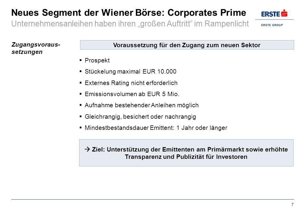 Neues Segment der Wiener Börse: Corporates Prime 7 Zugangsvoraus- setzungen Unternehmensanleihen haben ihren großen Auftritt im Rampenlicht Prospekt S