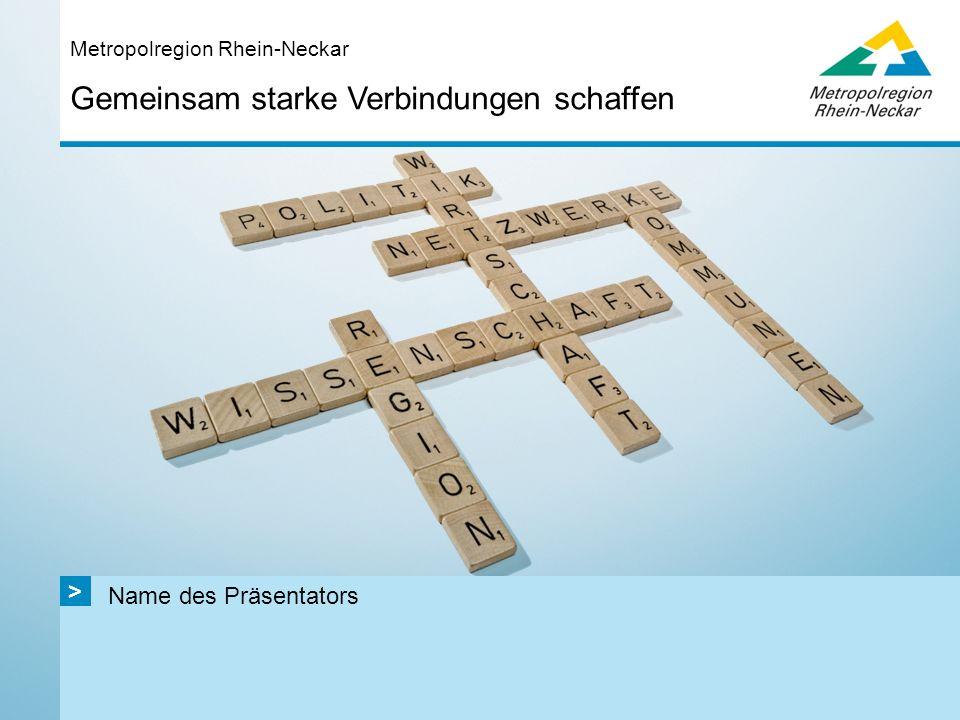 Name des Präsentators Gemeinsam starke Verbindungen schaffen Metropolregion Rhein-Neckar >